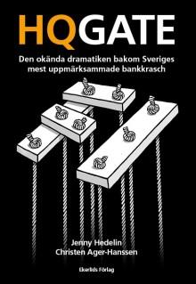 Ny bok: HQGATE - den okända dramatiken bakom Sveriges mest uppmärksammade bankkrasch