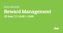Reward Management roundtable – 25 June 2019 8:45 to 11:00 – Aon's Copenhagen office