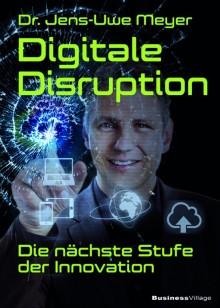 Digitale Disruption - Die nächste Stufe der Innovation