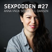 SEXPODDEN: Anna Vnuk om sexdans