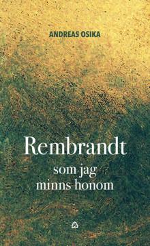 OM LÄKNING OCH KÄRLEK I REMBRANDTS FOTSPÅR