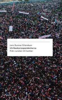Utrikeskorrespondenterna. Från Runsten till Twitter. Ny bok!