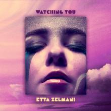 "Efter Etta Zelmanis hyllade debutsingel kommer nu låten ""Watching You"""