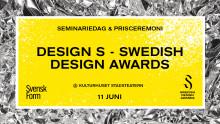 Design S – Swedish Design Awards 2018, välkommen på seminariedag och prisceremoni 11 juni