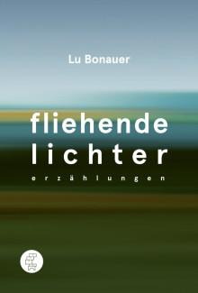Lu Bonauer - Fliehende Lichter – Erzählungen