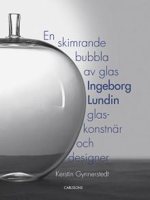 En skimrande bubbla av glas. Ingeborg Lundin, glaskonstnär och designer. Ny bok!