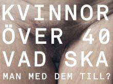 KVINNOR ÖVER 40 VAD SKA MAN MED DEM TILL? - URPREMIÄR 28/3, 2015