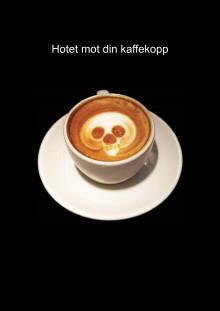 Hotet mot din kaffekopp