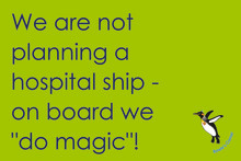 "We are not planning a hospital ship - on board we ""do magic""!"