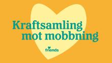Friends uppmanar till nationell kraftsamling mot mobbning