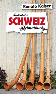 Neutralala Schweiz - ein Heimatbuch