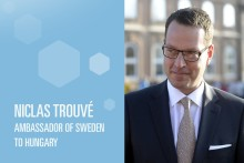 Swedes and Hungarians Work Great Together —Interview with H.E. Niclas Trouvé
