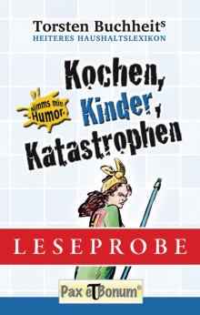 Pax et Bonum Verlag Berlin Leseprobe Buch: Kochen, Kinder, Katastrophen - Heiteres Haushaltslexikon