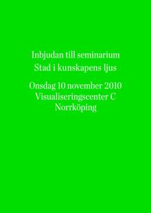 """Seminarieprogram """"Stad i kunskapens ljus"""", Norrköping 10 november"""