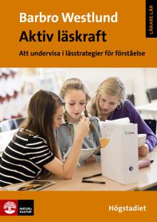 Aktiv läskraft – Barbro Westlunds nya bok om läsförståelse