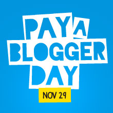 Nov 29th is Pay a Blogger Day - a day to celebrate great content online, and give back to bloggers.