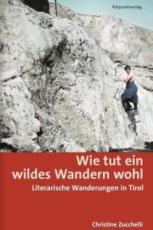 Wie tut ein wildes Wandern wohl – Literarische Wanderungen in Tirol