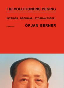 I revolutionens Peking. Intriger, drömmar, stormaktsspel. Ny bok!