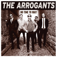 The Arrogants: With 'No Time To Wait', Time Is On Their Side - Debut Album Release