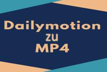 So konvertieren Sie DailyMotion zu Mp4 – Videos offline genießen