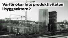 Pressinbjudan: Varför ökar inte produktiviteten i byggsektorn?