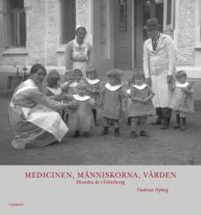 Medicinen, människorna, vården. Hundra år i Göteborg. Ny bok!