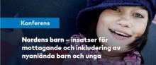 Välkommen till konferensen  Nordens barn – insatser för mottagande och inkludering av nyanlända barn och unga