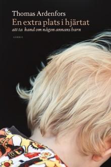 Ny bok: En extra plats i hjärtat - att ta hand om någon annans barn