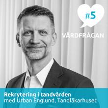 Nytt avsnitt av podden Vårdfrågan – rekrytering i tandvården med Urban Englund