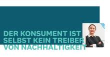 Keep fooling them because they want to be fooled? Der Konsument ist selbst kein Treiber von Nachhaltigkeit.