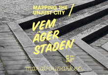 MARABOUPARKEN KONSTHALL – Mapping the Unjust City / Vem äger staden?