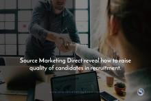 Source Marketing Direct reveal how to raise quality of candidates in recruitment.