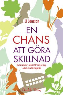 Ny bok: En chans att göra skillnad. Kommunernas ansvar för invandring, arbete och företagande.