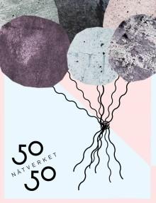 Välkommen till Göteborgs festligaste 10 årsjubileum med Nätverket 50/50!
