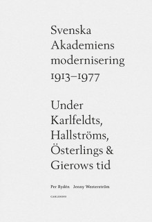 Svenska Akademiens modernisering 1913-1977. Ny bok!