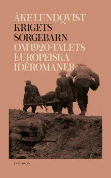 Krigets sorgebarn – Om 1920-talets europeiska idéromaner. Ny bok!