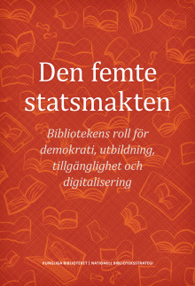 Den femte statsmakten - Bibliotekens roll för demokrati, utbildning, tillgänglighet och digitalisering