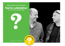 Gert Wingårdh och Rasmus Waerns nya bok – Vad är arkitektur?