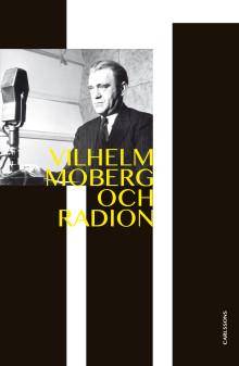 Vilhelm Moberg och radion. Dramatikern och den obekväme sanningssägaren. Ny bok!