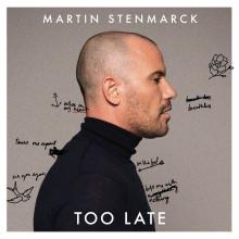 """Martin Stenmarcks nya singel """"TOO LATE"""" ute idag!"""