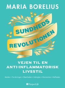"""Ny udgivelsesdato """"Sundhedsrevolutionen - vejen til en anti-inflammatorisk livsstil"""" af Maria Borelius"""