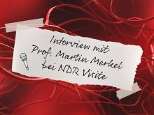"Programmhinweis: Prof. Martin Merkel heute Abend in ""NDR Visite"""