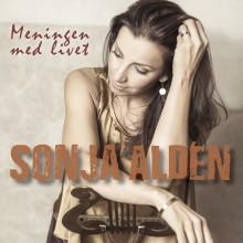 """Sonja Aldén släpper singeln """"Meningen med livet""""!"""
