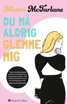 Udkommer i dag: DU MÅ ALDRIG GLEMME MIG af Mhairi McFarlane