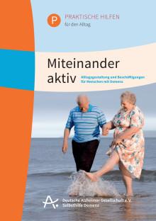 Miteinander aktiv – Broschüre der Deutschen Alzheimer Gesellschaft gibt Anregungen für den Alltag mit Menschen mit Demenz