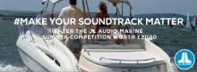 JL Audio Marine Europe: JL Audio Launches 'Make Your Soundtrack Matter'