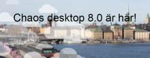Chaos desktop 8.0 är här - stabilare och snabbare än någonsin!