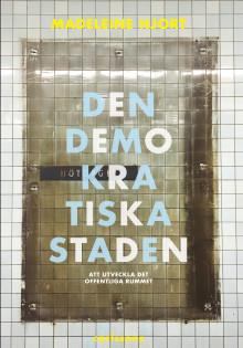 Den demokratiska staden. Att utveckla det offentliga rummet. Ny bok!