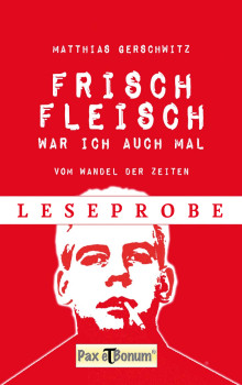 """Pax et Bonum Leseprobe zum Buch: """"Frischfleisch war ich auch mal - Vom Wandel der Zeiten"""""""