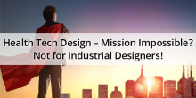 Health Tech Design – Mission Impossible? Not for Industrial Designers!